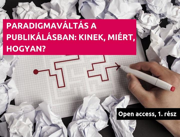 Paradigmaváltás a publikálásban: kinek, miért, hogyan? Open access 1. rész